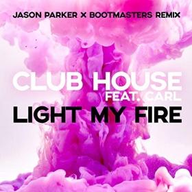 CLUB HOUSE FEAT. CARL - LIGHT MY FIRE (REMIXES)